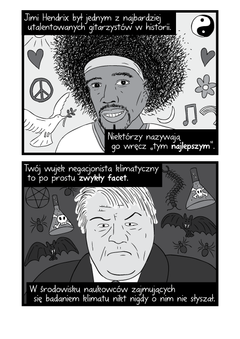 """Jimi Hendrix był jednym z najbardziej utalentowanych gitarzystów w historii. Niektórzy nazywają go wręcz """"tym najlepszym"""". Twój wujek negacjonista klimatyczny to po prostu zwykły facet. W środowisku naukowców zajmujących się badaniem klimatu nikt nigdy o nim nie słyszał."""