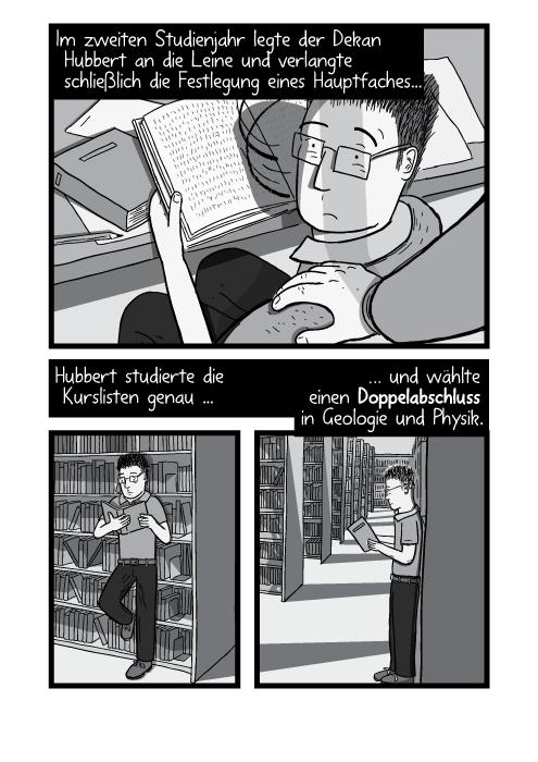 Eine Hand liegt auf einer Schulter. Ein Student liest Bücher in einer Bibliothek. Im zweiten Studienjahr legte der Dekan Hubbert an die Leine und verlangte schließlich die Festlegung eines Hauptfaches. Hubbert studierte die Kurslisten genau und wählte einen Doppelabschluss in Geologie und Physik.