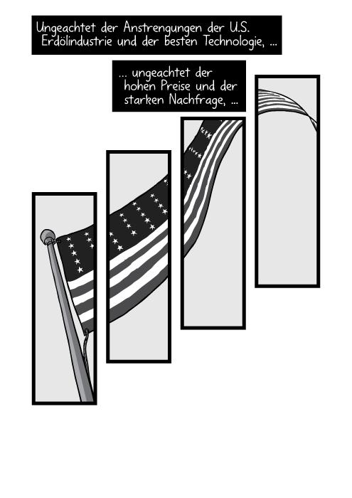 Ein Blick von unten an einen Fahnenmasten mit einer amerikanischen Fahne. Diese weht in einer einzigen Wellenbewegung. Ungeachtet der Anstrengungen der U.S. Erdölindustrie und der besten Technologie, ungeachtet der hohen Preise und der starken Nachfrage, ...