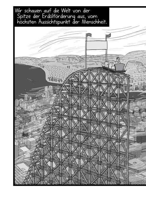 Die Achterbahn mit Schienen kurz nach dem Höhepunkt. Im Hintergrund eine moderne Großstadt. Wir schauen auf die Welt von der Spitze der Erdölförderung aus, vom höchsten Aussichtspunkt der Menschheit.
