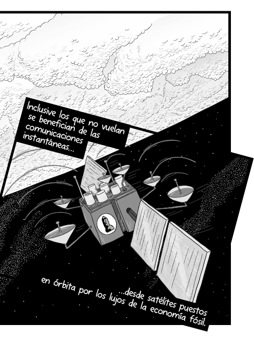 Blanco y negro cómica. Inclusive los que no vuelan gozan de comunicaciones instantáneas desde satélites puestos en órbita por los lujos de la economía de combustibles fósiles.