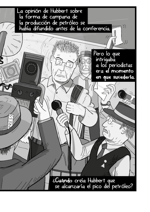 Blanco y negro cómica. La opinión de Hubbert sobre una producción petrolera con forma de campana se sabía antes de la conferencia. Pero lo que intrigaba a los periodistas era el momento en que sucedería. ¿Cuándo se alcanzaría esa producción máxima según Hubbert?