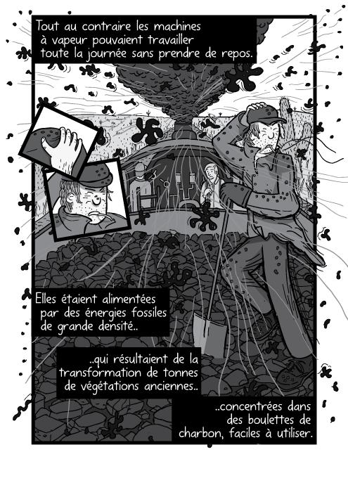 Dessin d'un homme se tenant sur un tender pendant que la machine à vapeur roule. Tout au contraire les machines à vapeur pouvaient travailler toute la journée sans prendre de repos. Elles étaient alimentées par des énergies fossiles de grande densité qui résultaient de la transformation de tonnes de végétations anciennes concentrées dans des boulettes de charbon, faciles à utiliser.
