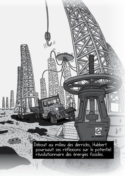 Dessin en noir et blanc de derricks.Un panorama en BD de champs pétroliers. Debout au milieu des derricks, Hubbert poursuivit ses réflexions sur le potentiel révolutionnaire des énergies fossiles.