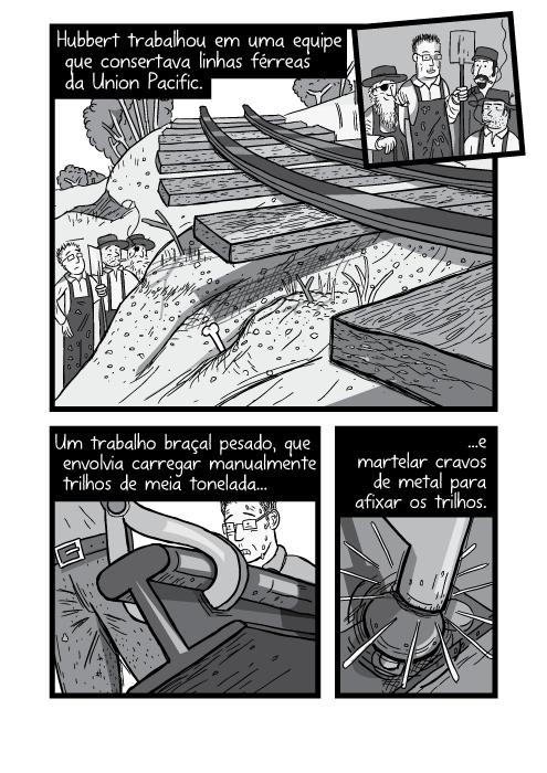 Cartum grupo ferroviário. Preto e branco trabalhadores consertando trilhos de trem quebrados. Hubbert trabalhou em uma equipe que consertava linhas férreas da Union Pacific. Um trabalho braçal pesado, que envolvia carregar manualmente trilhos de meia tonelada e martelar cravos de metal para afixar os trilhos.