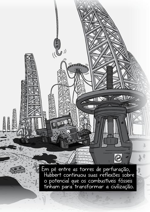 Desenho em preto e branco das torres de petróleo. Cartum panorâmico dos campos de petróleo. Em pé entre as torres de perfuração, Hubbert continuou suas reflexões sobre o potencial que os combustíveis fósseis tinham para transformar a civilização.