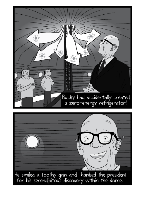 Cartoon drawing of happy Buckminster Fuller watching adiabatic expansion inside his chilling domes. Bucky had accidentally created a zero-energy refrigerator! He smiled a toothy grin and thanked the president for his serendipitous discovery within the dome.