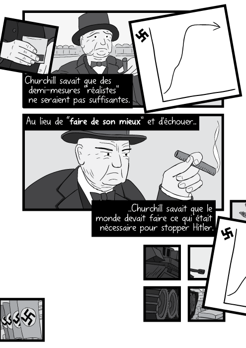 """Churchill savait que des demi-mesures """"réalistes"""" ne seraient pas suffisantes. Au lieu de """"faire de son mieux"""" et d'échouer..Churchill savait que le monde devait faire ce qui était nécessaire pour stopper Hitler."""