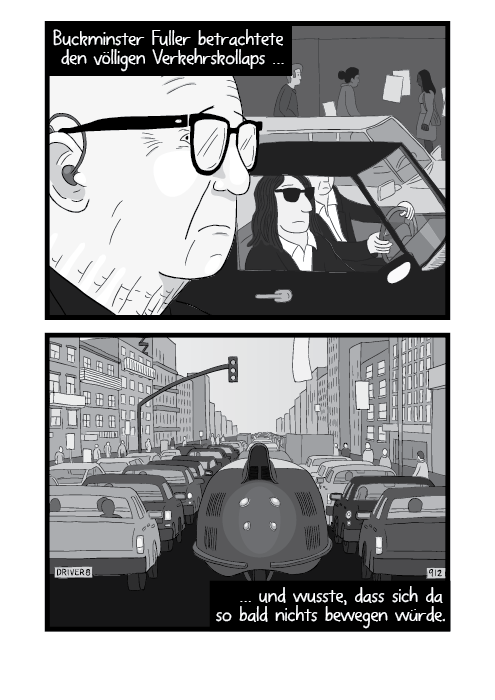 Buckminster Fuller betrachtete den völligen Verkehrskollaps … … und wusste, dass sich da so bald nichts bewegen würde.