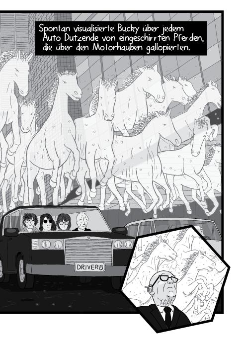 Spontan visualisierte Bucky über jedem Auto Dutzende von eingeschirrten Pferden, die über den Motorhauben gallopierten.