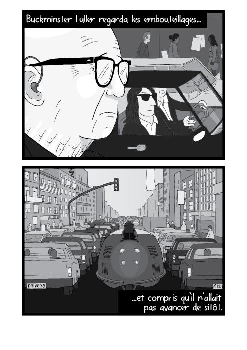 Buckminster Fuller regarda les embouteillages et compris qu'il n'allait pas avancer de sitôt.