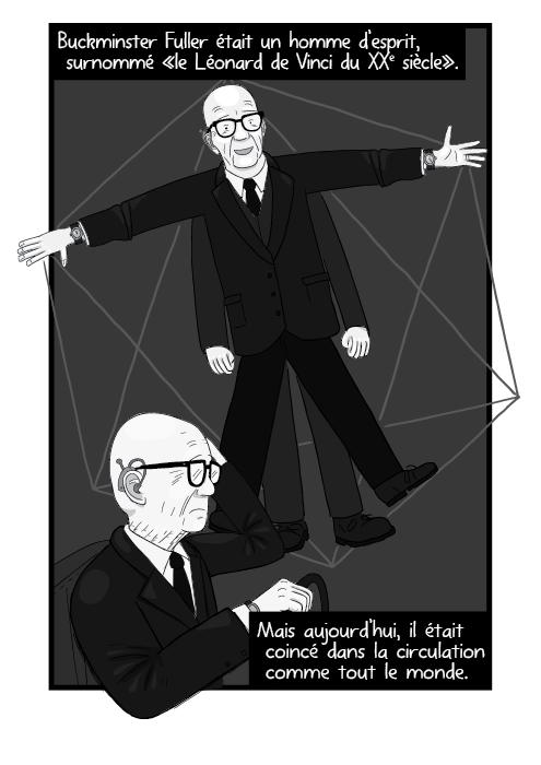 Buckminster Fuller était un homme d'esprit, surnommé «le Léonard de Vinci du XXe siècle». Mais aujourd'hui, il était coincé dans la circulation comme tout le monde.