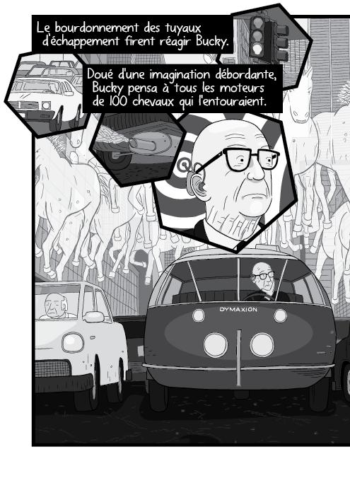 Le bourdonnement des tuyaux d'échappement firent réagir Bucky. Doué d'une imagination débordante, Bucky pensa à tous les moteurs de 100 chevaux qui l'entouraient.