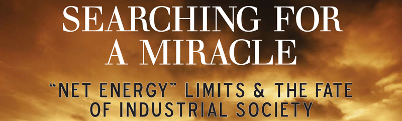 "Searching for a Miracle: ""Net Energy"" limits & the fate of industrial society"