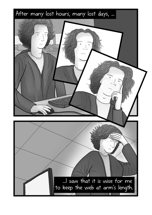 Black and white cartoon of man at computer desk using keyboard. After many lost hours, many lost days, I saw that it is wise for me to keep the web at arm's length.