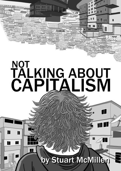 Not Talking About Capitalism by Stuart McMillen. Comic cover artwork with greyscale illustration of back of young man's head, looking away from viewer.