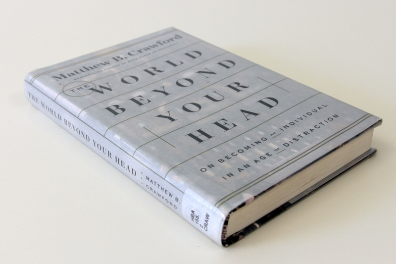 """Book cover: Matthew Crawford - """"The World Beyond Your Head"""""""