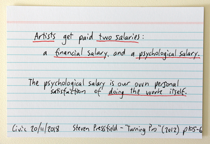 """Artists get paid two salaries: a financial salary, and a psychological salary"" - Steven Pressfield quote from ""Turning Pro"""