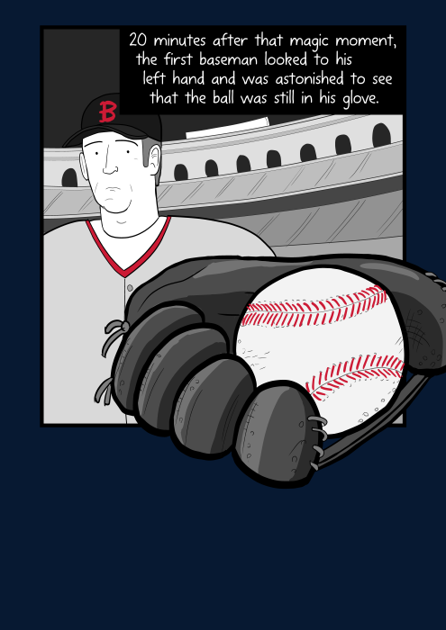 Close up of baseball player looking at a ball in baseball glove - cartoon. 20 minutes after that magic moment, the first baseman looked to his left hand and was astonished to see that the ball was still in his glove.