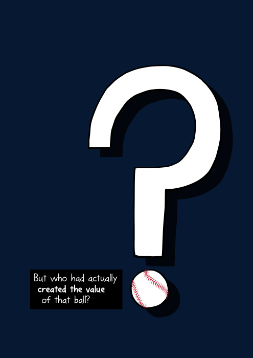 Question mark with baseball as the period of the mark. But who had actually created the value of that ball?