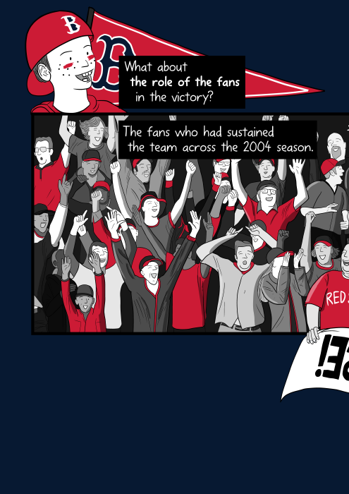 Cartoon baseball fans celebrating in stadium seats. What about the role of the fans in the victory? The fans who had sustained the team across the 2004 season.