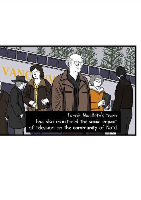 … Tannis MacBeth's team had also monitored the social impact of television on the community of Notel.