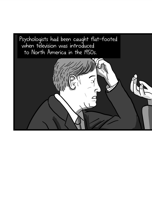 Psychologists had been caught flat-footed when television was introduced to North America in the 1950s.