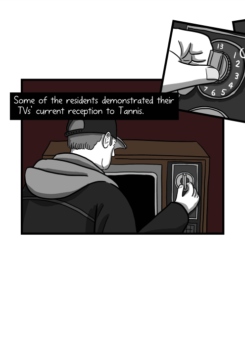 Drawing of man bending down to turn on old analogue television set. Some of the residents demonstrated their TVs' current reception to Tannis.