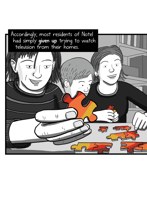 Cartoon drawing of family doing a jigsaw puzzle, showing a close-up of hand holding a puzzle piece. Accordingly, most residents of Notel had simply given up trying to watch television from their homes.